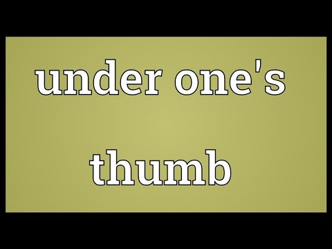 Under the thumb meaning