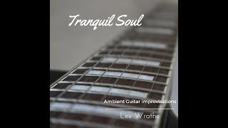 """Hi Folks! in order to express my deep gratitude for your kind support I have released an EP which is available for FREE download here https://leewrathe.bandcamp.com/album/tranquil-soul it is called """"Tranquil Soul"""" and is a collection of all the recent ambient, solo guitar Music I have posted here and some additional unreleased parts too. I hope you enjoy it. Let me know what you think in the comments, give the video a like and Subscribe (if you want to). Thank you to everyone who shares the videos, comments and for making it all seem worthwhile. Cheers Lee"""