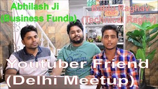 hi friends today we meetup at delhi with Mr Abhilash and Mr Raghav and we also share our channel link Please visit our channels and Watch video's.................Abhilash kumar (Bussiness Funda)https://www.youtube.com/channel/UC7gqwlJNGnpsZB9iFNDs50AChannel Link Technical Raghav :-https://www.youtube.com/channel/UC26P-5WTBXd78pAeQdYd7zg