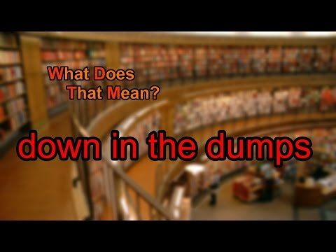 What does down in the dumps mean?