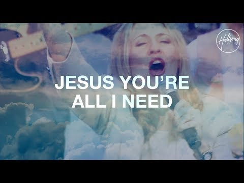 Jesus You're All I Need - Hillsong Worship