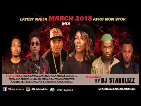 LATEST NAIJA MARCH 2018 AFRO MEGA MIX BY DJ STARBLIZZ