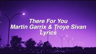 There For You || Martin Garrix & Troye Sivan Lyrics
