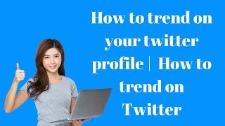 How to trend on your twitter profile   How to trend on Twitter