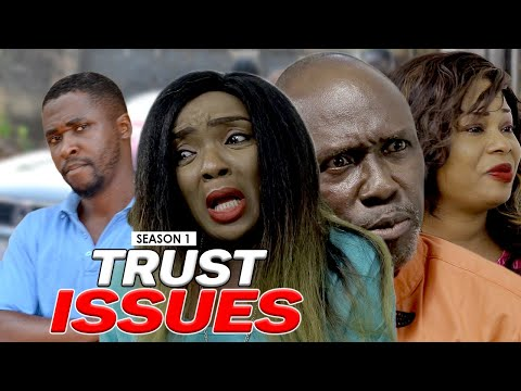 TRUST ISSUES 1 - LATEST NIGERIAN NOLLYWOOD MOVIES