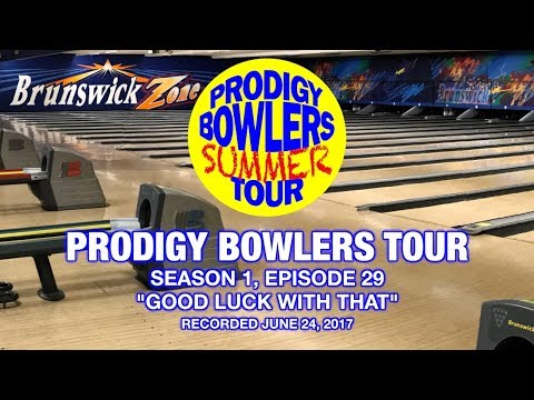PRODIGY BOWLERS TOUR -- 6-24-2017 'GOOD LUCK WITH THAT' (видео)