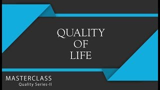 Masterclass 3: Quality of Life