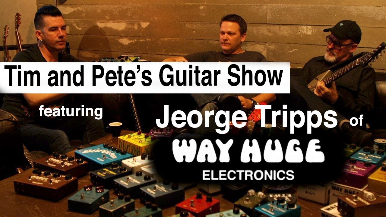 Tim and Pete's Guitar Show #15 with Jeorge Tripps of Way Huge Electronics | Jim Dunlop