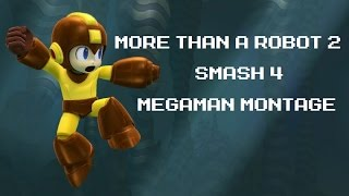 More Than A Robot 2 – Smash 4 Megaman Montage