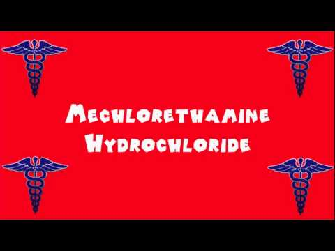 Pronounce Medical Words ― Mechlorethamine Hydrochloride