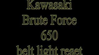 9. haw to reset belt light in kawasaki bruteforce 650