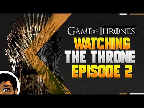 Watching the Throne   Game of Thrones Season 8 Episode 2 Discussion