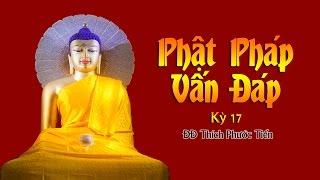 Phật Pháp Vấn Đáp - Kỳ 17 - Thích Phước Tiến (03-2013)