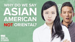 "Why Do We Say ""Asian American"" Not ""Oriental""?"