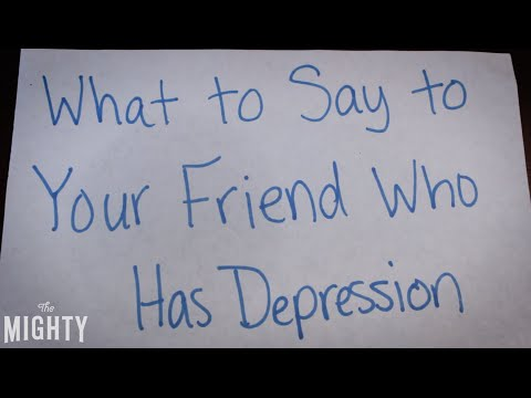 [VIDEO] What to Say to Your Friend Who Has Depression