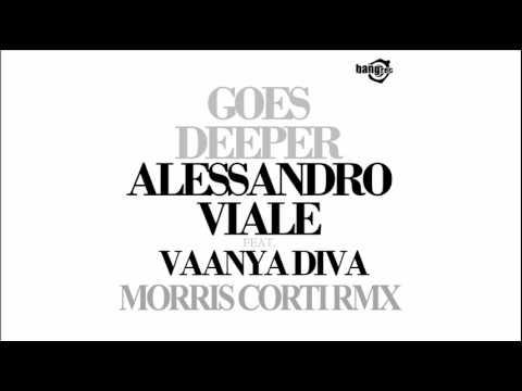 Alessandro Viale ft Vaanya Diva - Goes Deeper (Morris Corti Remix)