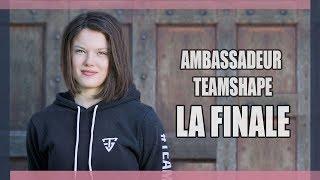 AMBASSADEUR TEAMSHAPE LA FINALE !! - Claire