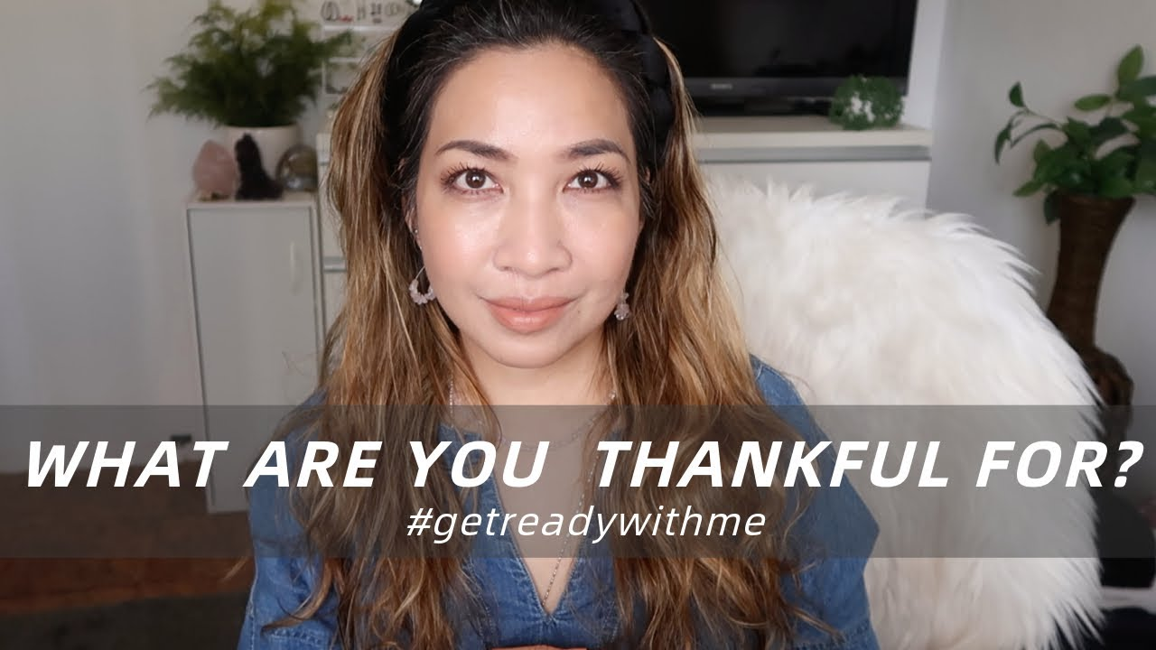 WHAT ARE YOU THANKFUL FOR? | GET READY WITH ME