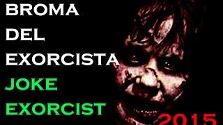 Broma El Exorcista / joke exorcist 2015