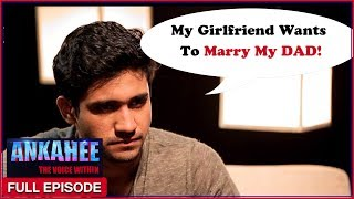 Video My Father Wants To Marry My Girlfriend - Ankahee The Voice Within | Full Episode Ep #6 MP3, 3GP, MP4, WEBM, AVI, FLV Maret 2019