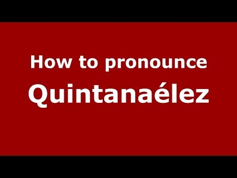How to pronounce Quintanaélez (Spanish/Spain) - PronounceNames.com