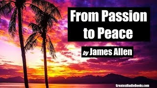FROM PASSION TO PEACE by James Allen - FULL AudioBook
