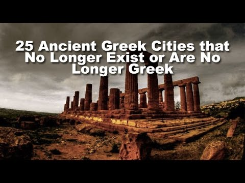 25 Ancient Greek Cities that No Longer Exist or Are No Longer Greek