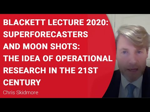 Blackett 2020 - Superforecasters and Moon Shots:The Idea of Operational Research in the 21st century