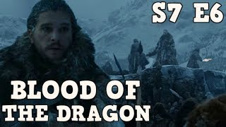 Game of Thrones Season 7 Episode 6 Blood of the Dragon is on it's way and if Seasons prior have been any indicator as to whats ...