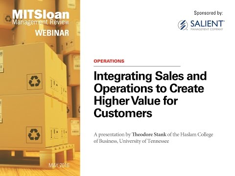 Integrating Sales and Operations to Create Higher Value for Customers