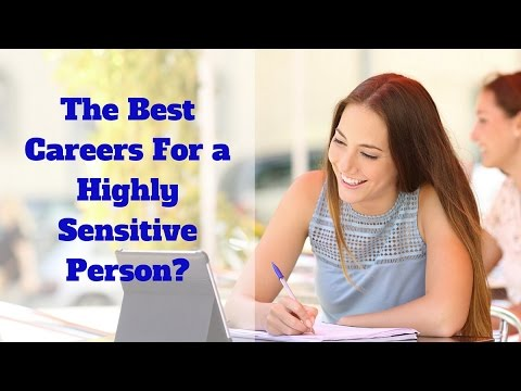 Highly Sensitive Person Careers What Career works best for Highly Sensitive People