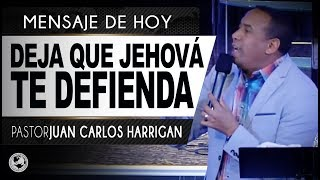 Deja que Jehová te defienda  Pastor Juan Carlos Harrigan
