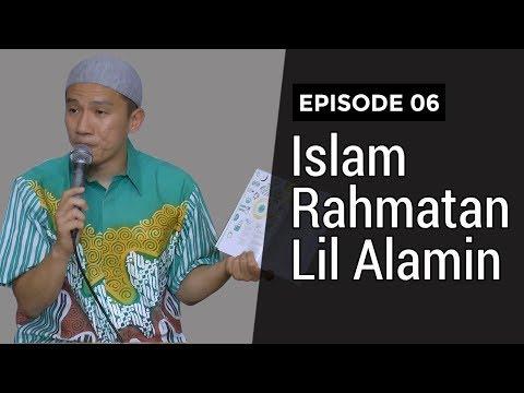 Download Video Islam Rahmatan Lil Alamin #EP06