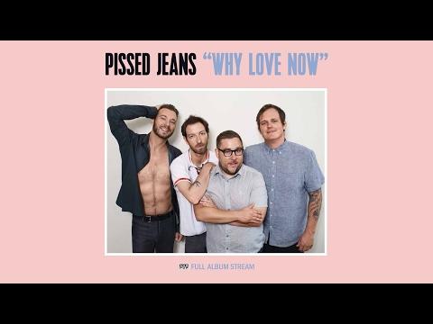 Pissed Jeans - Why Love Now [FULL ALBUM STREAM] (видео)