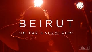 Beirut: In The Mausoleum | NPR MUSIC FRONT ROW