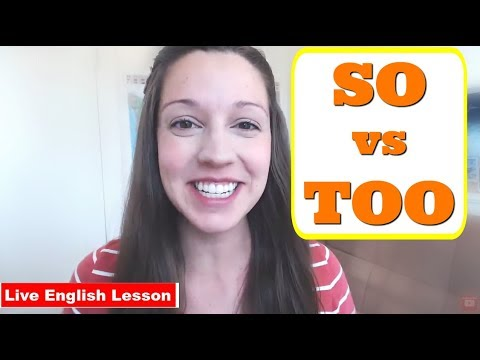 LIVE: Too VS So [Advanced English Lesson]
