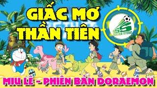 Ca khúc: Giấc mơ thần tiên - Phiên bản Doraemon chế Thực hiện: www.facebook.com/BongDaSuuTap www.facebook.com/BDSTOfficial Ca sĩ: Miu Lê
