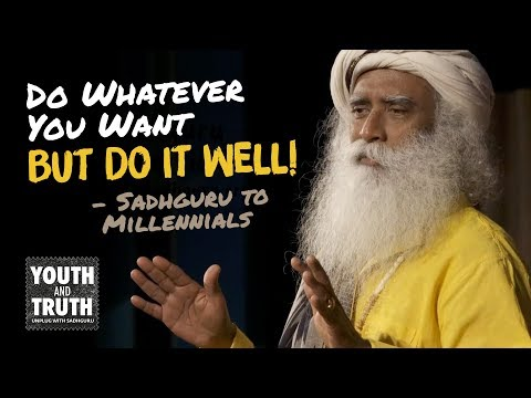 Video Do Whatever You Want But Do It Well - Sadhguru to Millennials download in MP3, 3GP, MP4, WEBM, AVI, FLV January 2017