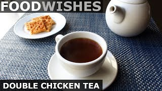 Double Chicken Tea - Ultimate Chicken Broth - Food Wishes by Food Wishes