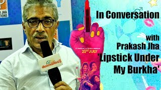 In Conversation With Prakash Jha | Lipstick Under My Burkha