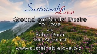 Ground our Souls' Desire to Love