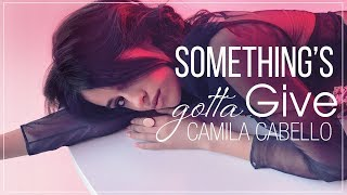 Video [Vietsub] Something's Gotta Give - Camila Cabello MP3, 3GP, MP4, WEBM, AVI, FLV Agustus 2018
