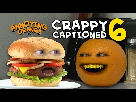 Annoying Orange - Crappy Captioned #6: Monster Burger!
