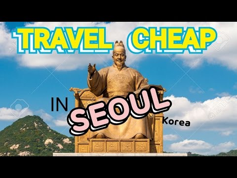 HOW TO TRAVEL CHEAP IN SEOUL