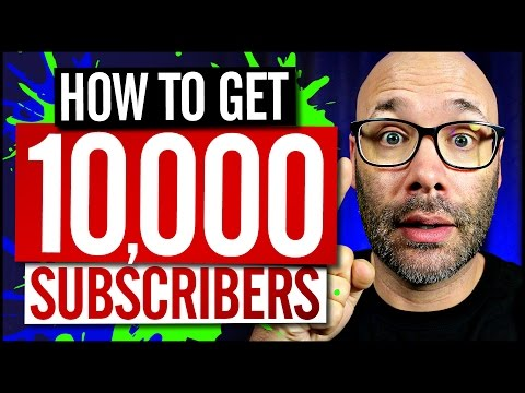 How To Get 10,000 Subscribers On YouTube