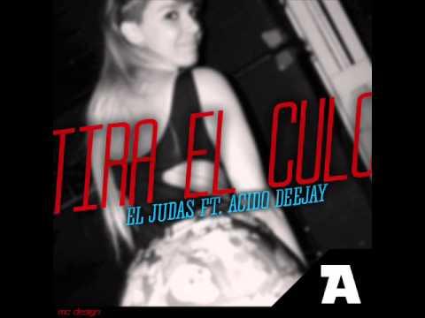 El Judas - Tira El Culo ft. Acido DeeJay