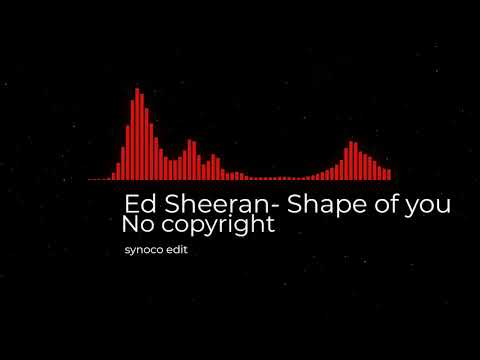 Ed Sheeran- Shape of you (NO COPYRIGHT)