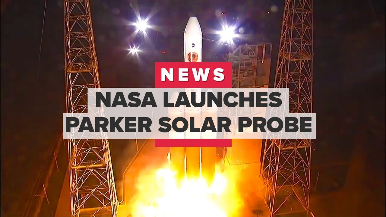 Watch NASA launch the Parker Solar Probe, on its way to