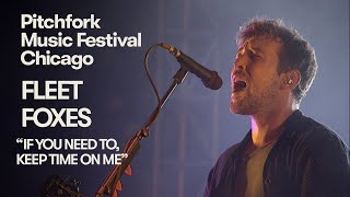 "Fleet Foxes Perform ""If You Need To, Keep Time on Me"" 