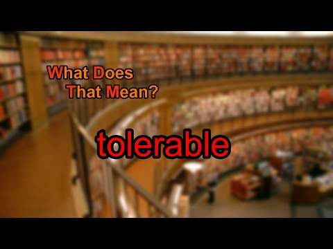 What does tolerable mean?